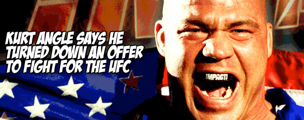Kurt Angle says he turned down an offer to fight for the UFC