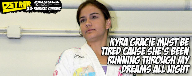 Kyra Gracie must be tired cause she's been running through my dreams all night
