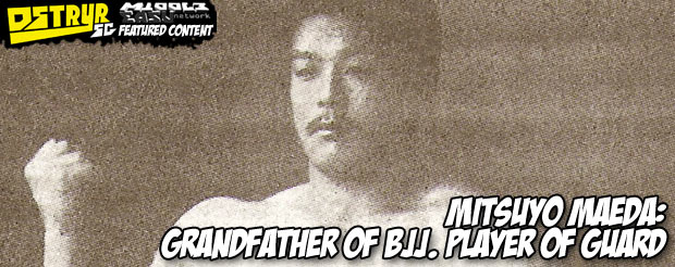Mitsuyo Maeda: Grandfather of BJJ. Player of guard