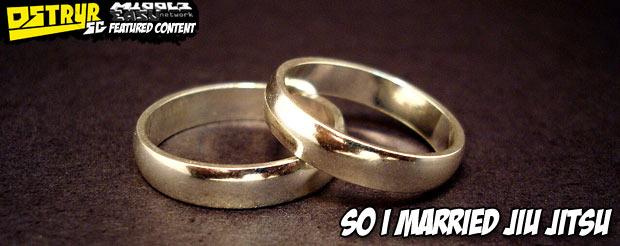 So I married Jiu Jitsu
