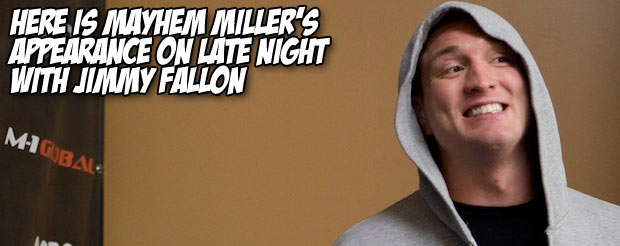 Here is Mayhem Miller's appearance on Late Night with Jimmy Fallon
