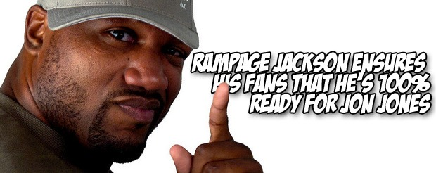 Rampage Jackson ensures his fans that he's 100% ready for Jon Jones