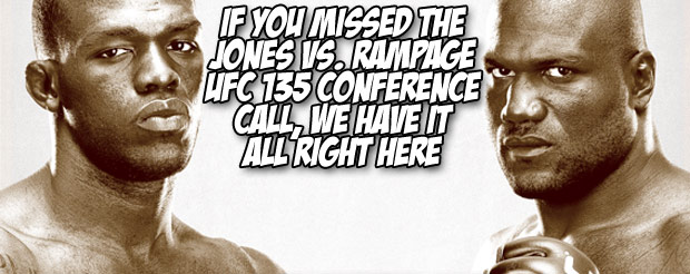 If you missed the Jones vs. Rampage UFC 135 conference call, we have it all right here