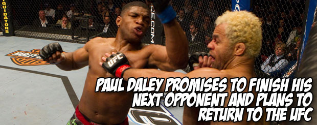 Paul Daley promises to finish his next opponent and plans to return to the UFC