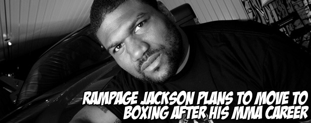 Rampage Jackson plans to move to boxing after his MMA career