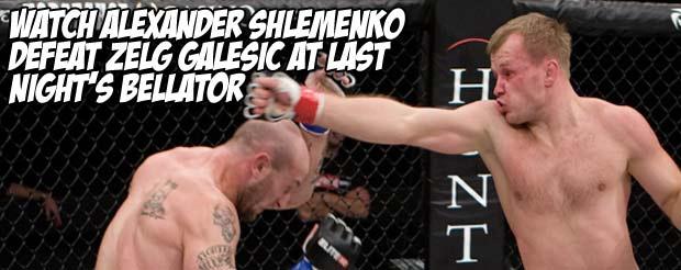 Watch Alexander Shlemenko defeat Zelg Galesic at last night's Bellator