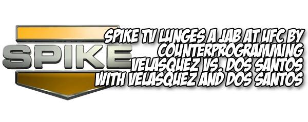 Spike TV lunges a jab at UFC by counterprogramming Velasquez vs. Dos Santos WITH Velasquez and Dos Santos