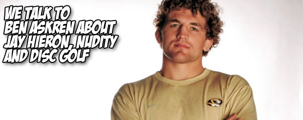 We talk to Ben Askren about Jay Hieron, nudity and Disc Golf