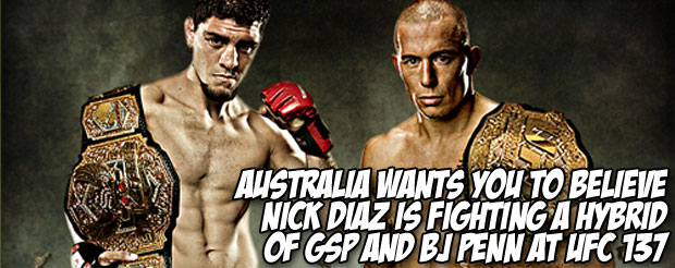 Australia wants you to believe Nick Diaz is fighting a hybrid of GSP and BJ Penn at UFC 137