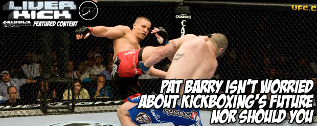 Pat Barry isn't worried about kickboxing's future, nor should you
