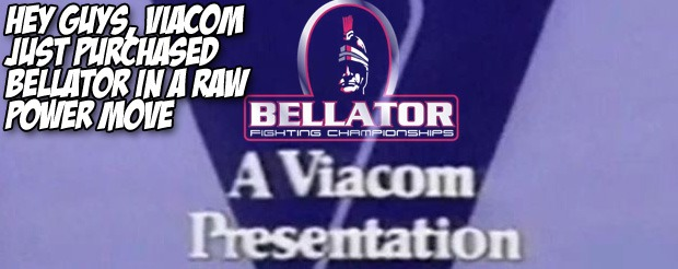 Hey guys, Viacom just purchased Bellator in a raw power move