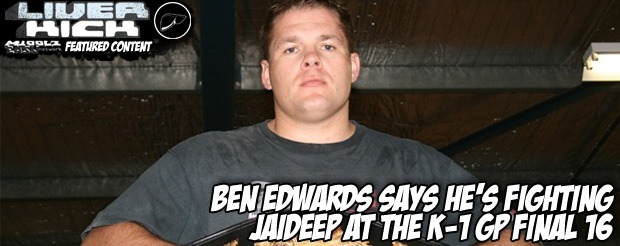 Ben Edwards says he's fighting Jaideep at the K-1 GP Final 16