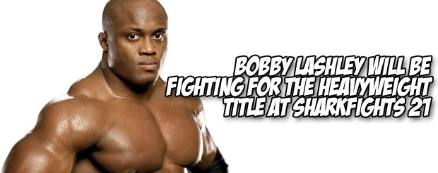 Bobby Lashley will be fighting for the heavyweight title at Sharkfights 21