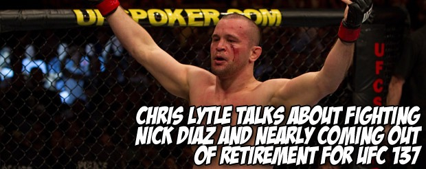 Chris Lytle talks about fighting Nick Diaz and nearly coming out of retirement for UFC 137