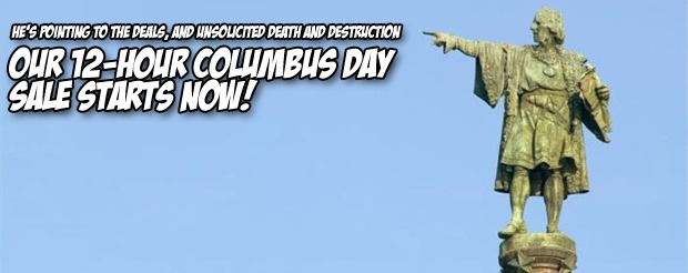 Our 12-Hour Columbus Day Sale Starts NOW!