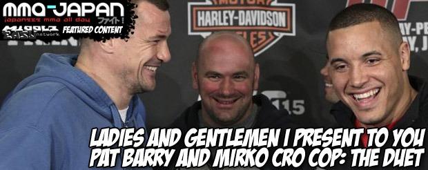 Ladies and Gentlemen I Present To You Pat Barry and Mirko Cro Cop: The Duet