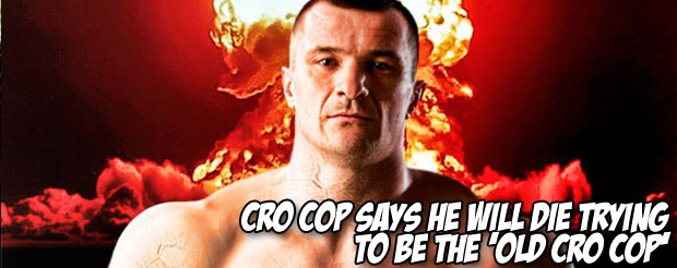 Cro Cop says he will die trying to be the 'old Cro Cop'