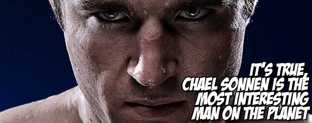 It's true, Chael Sonnen is the most interesting man on the planet