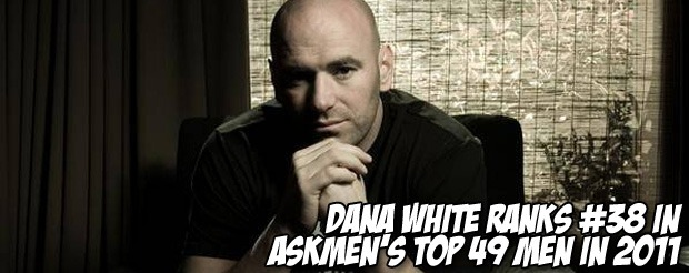 Dana White ranks #38 in AskMen's Top 49 Men in 2011