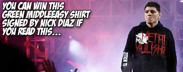 You can win this Green MiddleEasy shirt signed by Nick Diaz if you read this…