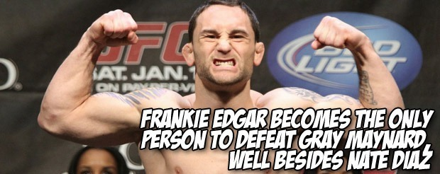 Frankie Edgar becomes the only person to defeat Gray Maynard, well besides Nate Diaz