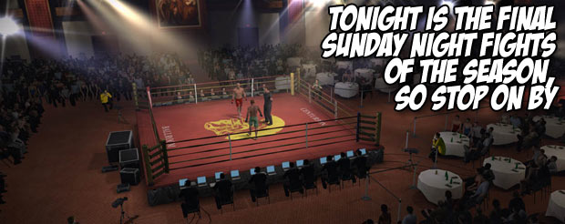 Tonight is the final Sunday Night Fights of the season, so stop on by