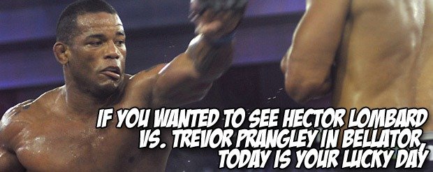 If you wanted to see Hector Lombard vs. Trevor Prangley in Bellator, today is your lucky day