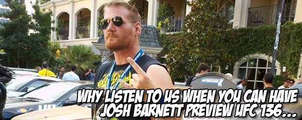 Why listen to us when you can have Josh Barnett preview UFC 136…