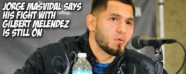 Jorge Masvidal says his fight with Gilbert Melendez is still on