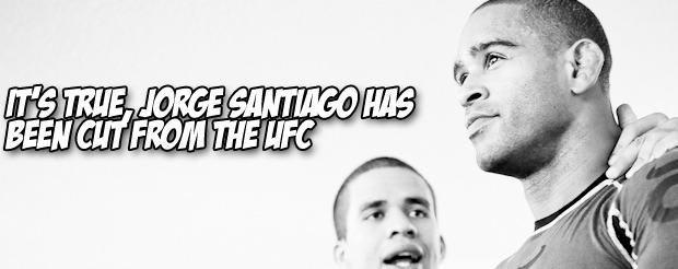 It's true, Jorge Santiago has been cut from the UFC