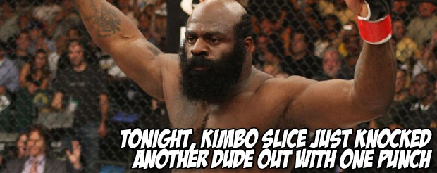 Tonight, Kimbo Slice just knocked another dude out with one punch