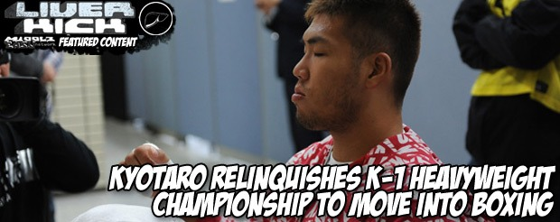 Kyotaro relinquishes K-1 Heavyweight Championship to move into boxing