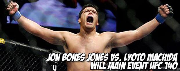 Jon Bones Jones vs. Lyoto Machida will main event UFC 140