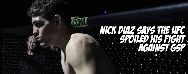 Nick Diaz says the UFC spoiled his fight against GSP