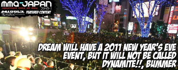 DREAM will have a 2011 New Year's Eve event, but it will NOT be called Dynamite!!, bummer