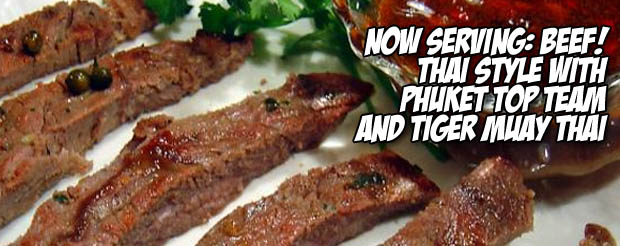 Now Serving: Beef! Thai style with Tiger Muay Thai and Phuket Top Team