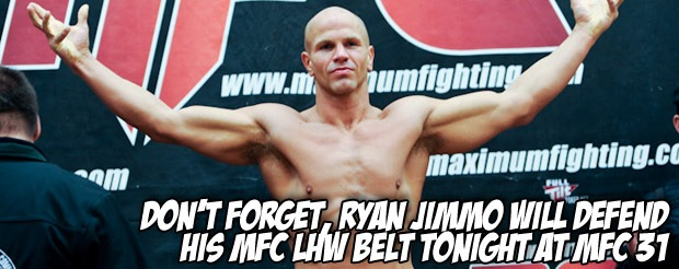Don't forget, Ryan Jimmo will defend his MFC LHW belt tonight at MFC 31