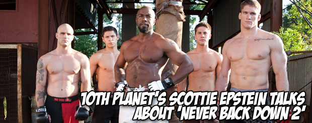 10th Planet's Scottie Epstein talks about 'Never Back Down 2'
