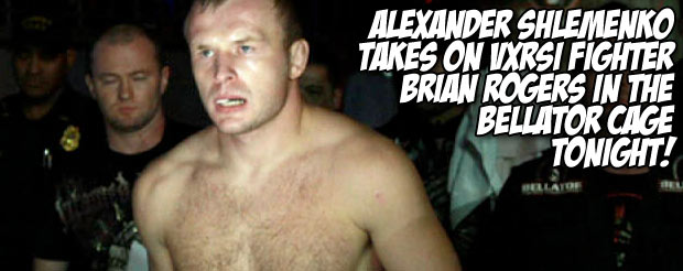 Alexander Shlemenko takes on VXRSI fighter Brian Rogers in the Bellator cage tonight!