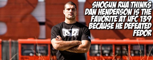 Shogun Rua thinks Dan Henderson is the favorite at UFC 139 because he defeated Fedor