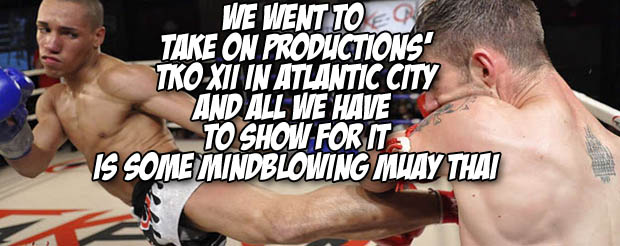 We went to Take On Productions' TKO XII and all we have to show for it is some mindblowing Muay Thai
