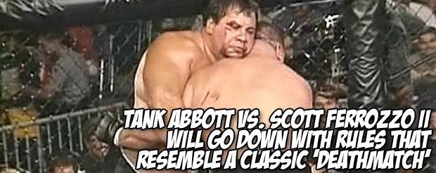 Tank Abbott vs. Scott Ferrozzo II will go down with rules that resemble a classic 'deathmatch'