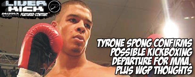 Tyrone Spong confirms possible kickboxing departure for MMA. Plus WGP thoughts