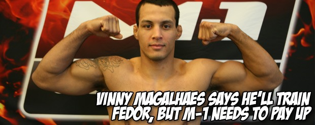 Vinny Magalhaes says he'll train Fedor, but M-1 needs to pay up