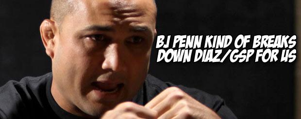 BJ Penn kind of breaks down Diaz/GSP for us