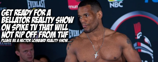 Get ready for a Bellator reality show on Spike TV that will not rip off from TUF