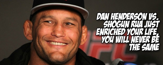 Dan Henderson vs. Shogun Rua just enriched your life, you will never be the same