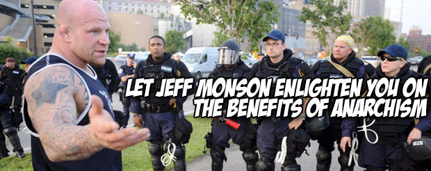 Let Jeff Monson enlighten you on the benefits of Anarchism