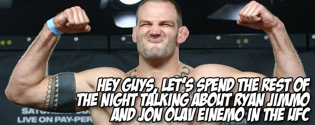 Hey guys, let's spend the rest of the night talking about Ryan Jimmo and Jon Olav Einemo in the UFC