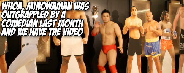 Whoa, Minowaman was out grappled by a comedian last month and we have the video
